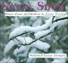 """Jane Yolen's wintry, shivery poems are inspired by the stunning photographs of Jason Stemple, who has captured the imagesof snow in all its breathtaking beauty. After children enjoy these poems and pictures, they will look at snow in a different way."" - BN.com--Enjoy with a pot of tea on Tuesday...or any other day of the week"