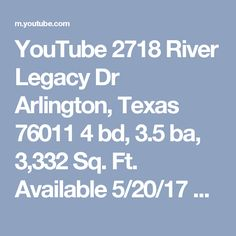YouTube 2718 River Legacy Dr Arlington, Texas 76011  4 bd, 3.5 ba, 3,332 Sq. Ft.  Available 5/20/17 Rent: $2,695 Application Fee: $45 Security Deposit: $2,695  Leasing Line•(817)201-9773 View all listings:https://classicpm.appfolio.com/listings/listings  +Classic Property Management AAMC®  Classic Real Estate Services  2415 Avenue J, Suite 100 +Arlington Texas 76006 Office•(817)640-2064 Fax•(817)640-6028 Email•info@classicpm.com #ResidentialBrokerageForRealEstateInvestors