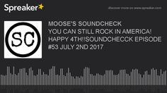 YOU CAN STILL ROCK IN AMERICA! HAPPY 4TH!!SOUNDCHECCK EPISODE #53 JULY 2...