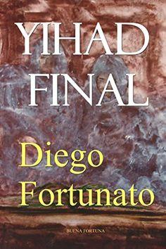 AVENTURA Y REVELACIONES... Yihad final (Spanish Edition) by Diego Fortunato https://www.amazon.com/dp/1508655901/ref=cm_sw_r_pi_dp_U_x_HPRZAb04WCCPX