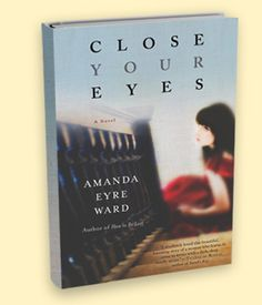 I love all of the books that Amanda Ward has written.... Close Your Eyes, Sleep Toward Heaven, Forgive Me, How to be Lost, Love Stories in this Town