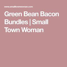 Green Bean Bacon Bundles | Small Town Woman