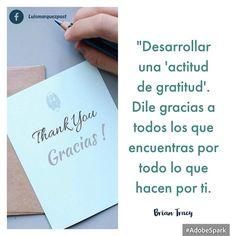 """""""Desarrollar una 'actitud de gratitud'. Dile gracias a todos los que encuentras por todo lo que hacen por ti. Brian Tracy  #tumejornocopias #goodmorning"""