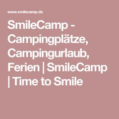 SmileCamp - Campingplätze, Campingurlaub, Ferien | SmileCamp | Time to Smile