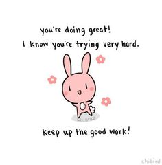 """chibird: """"Just a very motivational bunny to cheer you on through the week! We can do it guys- we can make it through. Cute Messages, Positive Messages, Positive Quotes, Quotes Pink, Cheer Up Quotes, Memes Lindos, Cute Inspirational Quotes, Cute Motivational Quotes, Chibird"""