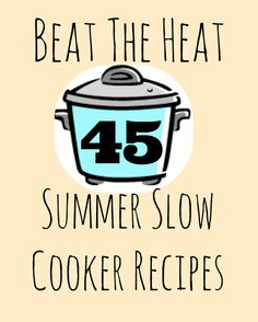 45 delicious Summer Slow Cooker Recipes to keep the heat out of your kitchen! #slowcooker #crockpot #summer #recipes