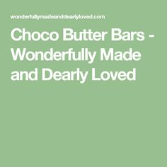 Choco Butter Bars - Wonderfully Made and Dearly Loved