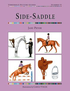 Threshold Picture Guide No. 53 Side-Saddle by Jane Pryor | Quiller Publishing. An illustrated introduction to side-saddle riding. Chapters include type of horse and pony, types of saddle and saddle fitting, side-saddle girths and stirrups, what to wear, mounting, position and more. #horse #pony #side #saddle #riding #stirrups #position
