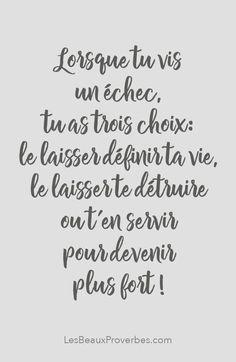 «Lorsque tu vis un échec, tu as trois choix: le laisser définir ta vie, le laisser te détruire ou t'en servir pour devenir plus fort!» #citation #citationdujour #proverbe #quote #frenchquote #pensées #phrases #french #français #lesbeauxproverbes