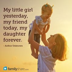 My little girl yesterday, my friend today, my daughter forever