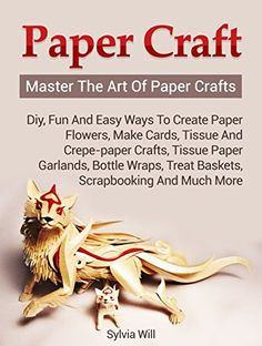 Paper Craft: Master The Art Of Paper Crafts! DIY, Fun and Easy Ways to Create Paper Flowers, Make Cards, Tissue and Crepe-Paper Crafts, Tissue Paper Garlands and much more by Sylvia Will http://www.amazon.com/dp/B01AMKZYBC/ref=cm_sw_r_pi_dp_WHNNwb10YZRXS