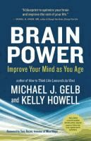 Brain power : improve your mind as you age  Michael J. Gelb and Kelly Howell ; foreword by Tony Buzan.