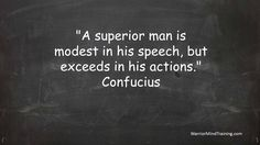 """""""A superior man is modest in his speech, but exceeds in his actions."""" Confucius"""