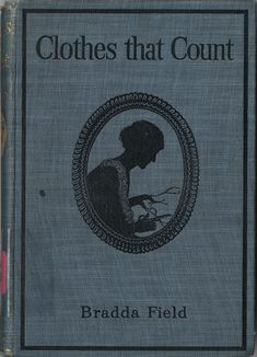 Bradda Field  Clothes that count and how to make them   John Murray, 1923     Free online book