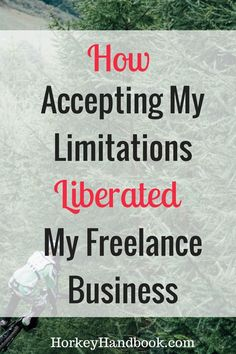 Accept you limitations if you want to liberate your freelance business and have a profitable side hustle