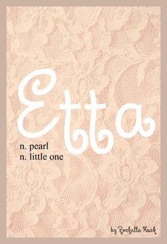 Baby Girl Name: Etta. Meaning: Pearl; Little One. Origin: French; Scottish; Irish. http://www.pinterest.com/vintagedaydream/baby-names/