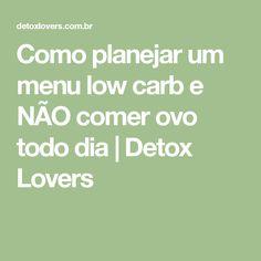 Como planejar um menu low carb e NÃO comer ovo todo dia | Detox Lovers