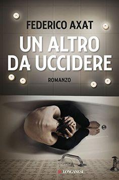 Libro Un altro da uccidere di Federico Axat