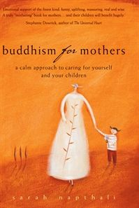 Firmly grounded in the day-to-day reality of being a mother, Buddhism for Mothers discusses Buddhist teachings as applied to the everyday challenges of bringing up children.    Description  Become a calmer and happier mother with Buddhism for Mothers.  'This is an excellent, practical guide to everyday Buddhism not just for mothers, but for everyone who has ever had a mother.'