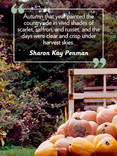 "Fall quotes: ""Autumn that year painted the countryside in vivid shades of scarlet, saffron, and russet, and the days were clear and crisp under harvest skies."