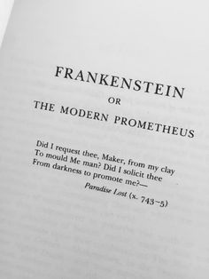 Frankenstein, or the Modern Prometheus by Mary Shelley. Monster Prom, Frankenstein's Monster, Michael Fassbender, Dolores Abernathy, The Modern Prometheus, Victor Frankenstein, Frankenstein Quotes, Erik Lehnsherr, Yennefer Of Vengerberg