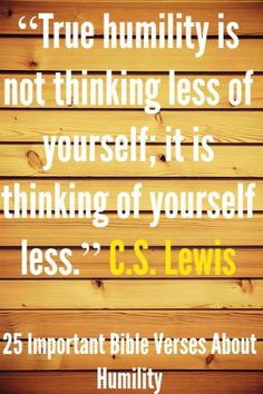"""True humility is not thinking less of yourself; it is thinking of yourself less."" C.S. Lewis! Check out 25 Important Bible Verses About Humility"