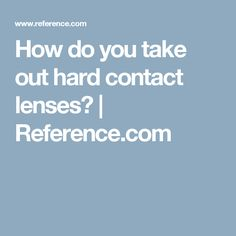 How do you take out hard contact lenses? | Reference.com
