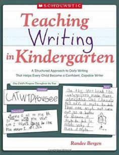 Teaching #Writing in #Kindergarten: A Structured Approach to Daily Writing That Helps Every Child Become a Confident, Capable Writer