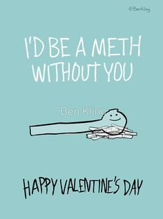 'Love is the Most Powerful Drug of All - Meth' Greeting Card by Ben Kling Drug Quotes, Valentine's Day Quotes, Funny Quotes, Funny Memes, Drug Memes, Recovery Humor, Recovery Quotes, Are You Happy, Just For You