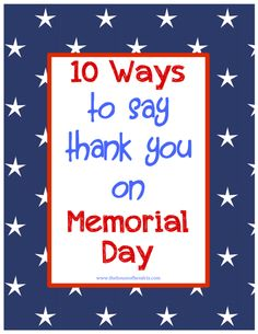 Simple ways to show your appreciation for those who gave and give their lives to protect our freedoms.