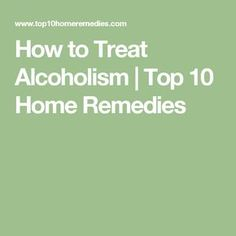 How to Treat Alcoholism | Top 10 Home Remedies