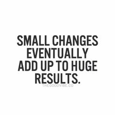 Small changes eventually add up to huge results. | Inspirational Quotes | Jon-E-VAC | (888) 942-3935 | www.jonevac.com