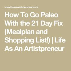 How To Go Paleo With the 21 Day Fix (Mealplan and Shopping List!) | Life As An Artistpreneur