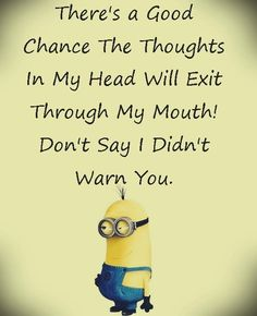 There's a good chance that the thoughts in my head will exit through my mouth.  Don't say I didn't warn you!