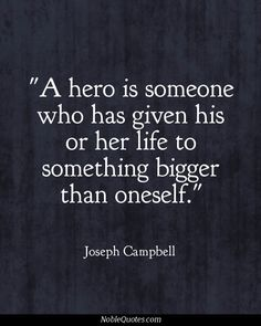 A hero is someone who has given his or her life to something bigger than oneself. - Joseph Campbell , Renowned comparative mythologist and author of The Hero with a Thousand Faces .ArtPrize Seven Joseph Campbell Zitate, Joseph Campbell Quotes, The Words, Cool Words, Hero Quotes, Life Quotes, Daily Quotes, C G Jung, Hero's Journey