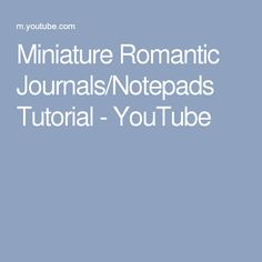 Miniature Romantic Journals/Notepads Tutorial - YouTube