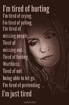 I'm tired of hurting. I'm just tired. Tired Of Crying, Im Just Tired, I'm Tired, Tired Quotes, Feeling Worthless, Susa, How I Feel, In My Feelings, Self Help