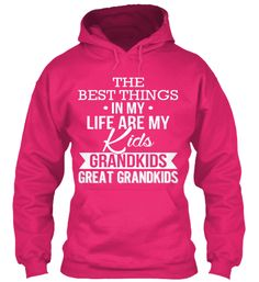The Best Things In My Life My Kids Grandkids Great Grandkids  T-Shirt Front