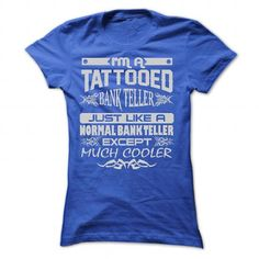 TATTOOED BANK TELLER AMAZING T-Shirts, Hoodies, Sweatshirts, Tee Shirts (22.9$ ==> Shopping Now!)