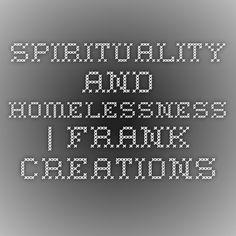 Spirituality and Homelessness   Frank Creations
