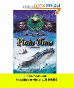 Pirate Wars (Wave Walkers (Numbered Paperback)) (9781416924777) Kai Meyer, Elizabeth D. Crawford , ISBN-10: 1416924779  , ISBN-13: 978-1416924777 ,  , tutorials , pdf , ebook , torrent , downloads , rapidshare , filesonic , hotfile , megaupload , fileserve