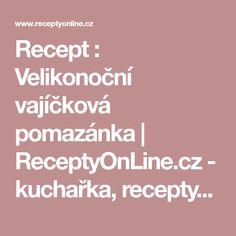 Recept : Velikonoční vajíčková pomazánka   ReceptyOnLine.cz - kuchařka, recepty a inspirace