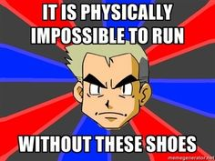 Professor Oak, Pokemon, It is physically impossible to run without these shoes