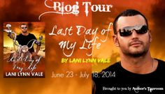 We are now booking a four week blog tour for Lani Lynn Vale's LAST DAY OF MY LIFE. This tour will run from June 23rd – July 18th, 2014 and will consist of limited author guest posts, author and character interviews, spotlights, excerpts, and a tour-wide giveaway.