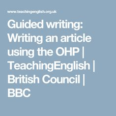 Guided writing: Writing an article using the OHP | TeachingEnglish | British Council | BBC