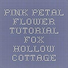 Pink Petal Flower Tutorial - Fox Hollow Cottage
