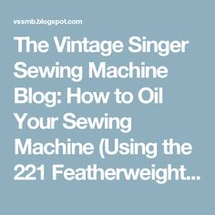 Oiling your machine can seem intimidating for the mechanically-challenged, but like most things I'll cover here, it becomes quick and eas. Featherweight Sewing Machine, Treadle Sewing Machines, Antique Sewing Machines, Sewing Machine Repair, Machine Tools, Needle Book, Tatting Patterns, English Paper Piecing, Sewing Studio