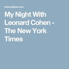 My Night With Leonard Cohen - The New York Times
