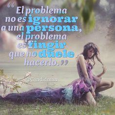 """""""El problema no es ignorar a una persona, el problema es fingir que no duele hacerlo."""" #Citas #Frases @Candidman"""
