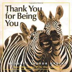 Thank You for Being You by Bradley Trevor Greive, http://www.amazon.com/dp/0740771116/ref=cm_sw_r_pi_dp_j6AZub0QB6CXV